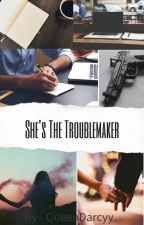 She's The  Troublemaker by QueenDarcyy