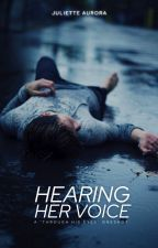 Hearing Her Voice | One-Shot | ✓ by Juliette_Aurora