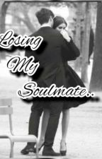 Losing My Soulmate(on Hold Till March) by Maria_de_Sales
