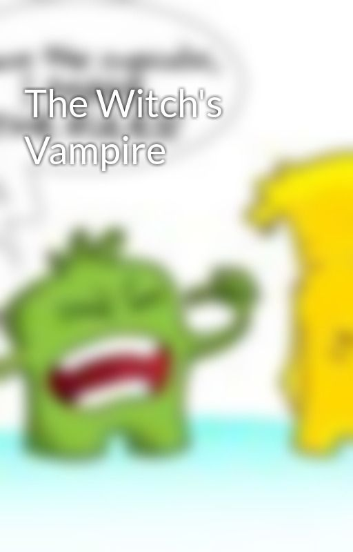 The Witch's Vampire by I_Kidnap_Cupcakes