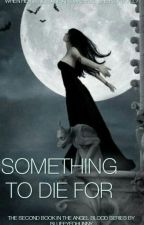 Something To Die For (Book #2 in The Angel Blood Series) by blueeyedhunny