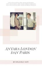Antara London Dan Paris (sudah terbit) by mylovelyanti