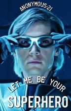Let Me Be Your Superhero (Quicksilver) by Anonymous-21