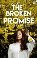 The Broken Promise I✔ by Nikithasuz123