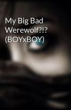 My Big Bad Werewolf?!? (BOYxBOY) by jerktheory