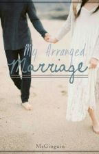 My Arranged Marriage by MsGinguin