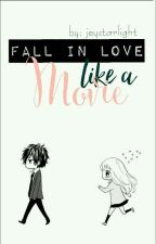 Fall In Love Like A Movie [COMPLETED] by jeystarlight