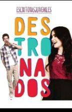 Destronados. by EscritorasJuveniles