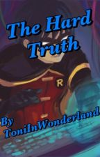 The Hard Truth ( Dick Grayson fanfic) by ToniInWonderland
