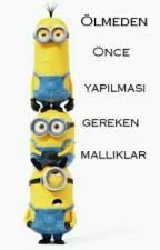 ÖLMEDEN ÖNCE YAPILMASI GEREKEN MALLIKLAR by Nursena_Ceceli