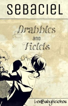 SebaCiel Drabbles And Ficlets (Compilation) by LeviBabyHeichou