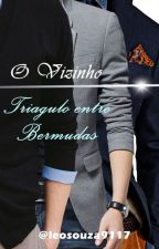O Vizinho - Triangulo Entre Bermudas (Romance Gay) by leosouza9117