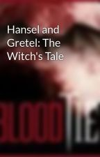 Hansel and Gretel: The Witch's Tale by sarabeth120