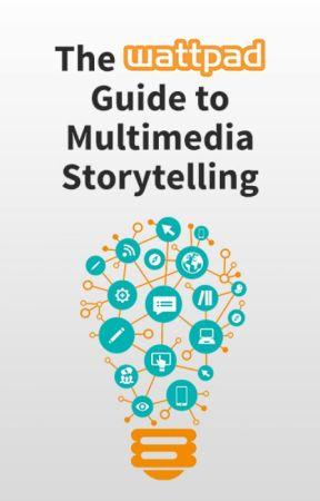 The Wattpad Guide to Multimedia Storytelling by Wattpad