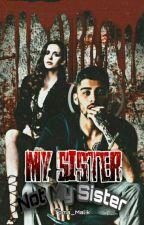 My Sister.Not My Sister||Z.M by MyAngleZayn
