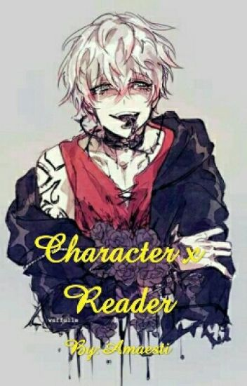 Character x Reader