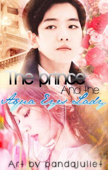 The Prince and The Aqua-eyes Lady [EXO'S Baekhyun fanfic]