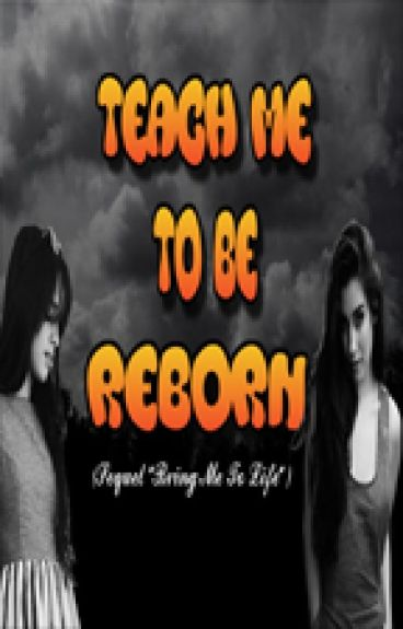 "Teach Me To Be Reborn (Sequel ""Bring Me To Life"")"