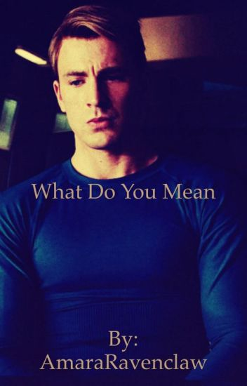 What Do You Mean? Captain America/Steve Rogers