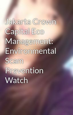 Jakarta Crown Capital Eco Management: Environmental Scam Prevention Watch