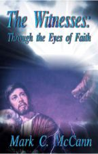 The Witnesses: Through the Eyes of Faith by wordsnvisions