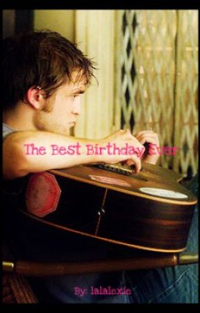 The Best Birthday Ever-(A Robert Pattinson one-shot) by lalalexie