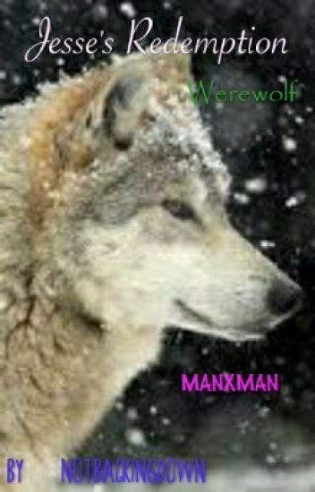 Jesse's Redemption (manxman /werewolf || #lgbt)