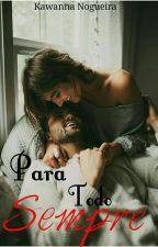 Para Todo Sempre by KawNogueira