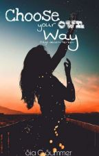 Choose your own Way - Folge deinem Herzen by siachelseasummer