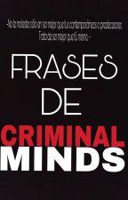Frases De Criminal Minds by Yaji_Flowers