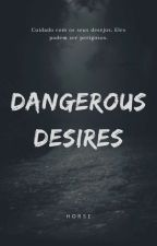 Dangerous Desires! by Horsinha