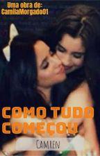 Como tudo começou(Camren) by CamilaMorgado01