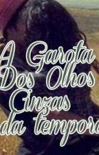 A Garota dos Olhos Cinzas || Segunda Temporada [PAUSADA] by NicolePagotto