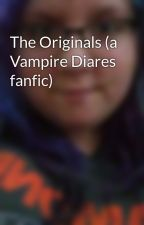 The Originals (a Vampire Diares fanfic) by DanniCooper