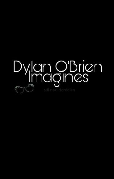 Dylan O'Brien Imagines *REQUESTS ARE CLOSED UNTIL 1/1/17*