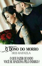 ♚O dono do morro♚[REVISANDO] by IrisRafaela