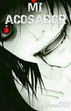 Mi acosador (Pausada Editando) by Yuno1202