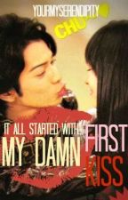 My Damn First Kiss! [Completed] by YourMySerendipity