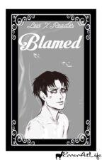 Levi X Reader  | Blamed | AU by TheAbnormalFangirl