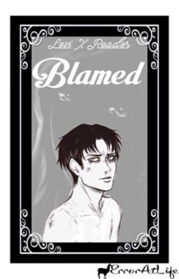 Levi X Reader  | Blamed | AU