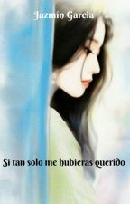 Si Tan Solo Me Hubieras Querido. by karen256jaz