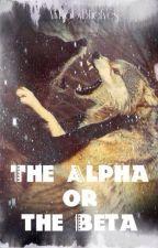 The Alpha or the Beta by MyBabyBlueEyes