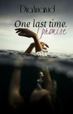 One Last Time. I Promise (LTU) by DiaStories_LTU