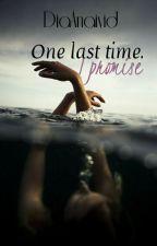 One Last Time. I Promise (LTU) by DiaStories_LTU