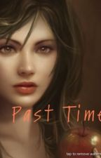 Past Time by savannah_singleton19