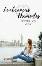 Lembranças Dormentes - Livro 1 by RayaneWolf