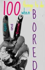 100 Things to do when Bored by AprilandEmma