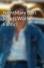 NightMare (Girl Meets World Fanfic) by anime-alexis