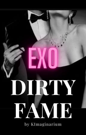 DIRTY FAME [EXO fanfic] by KImaginarium