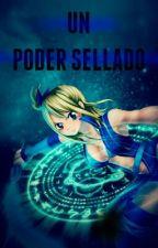 Un Poder sellado (Fairy Tail) by Alyssum_siempreviva